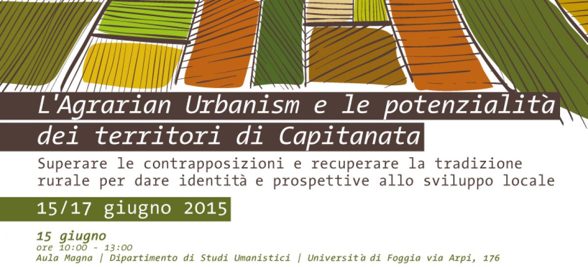 Convegno internazionale 'L'Agrarian Urbanism e le potenzialità dei territori di Capitanata' 15/17 giugno 2015 Università di Foggia e San Severo