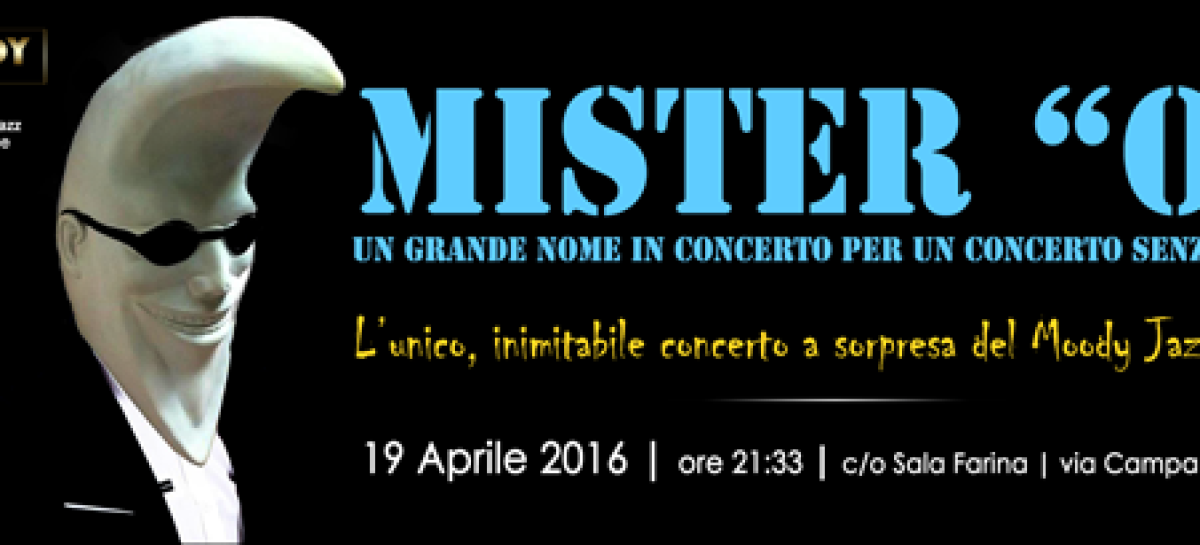"Foggia, MISTER ""O"" @ Moody jazz cafè – 19 Aprile"