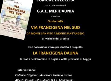 """Presentazione della """"Guida della VIA FRANCIGENA NEL SUD – Da Monte San Vito a Monte Sant'Angelo"""" Lucera 03 maggio 2016 ore 17.00"""