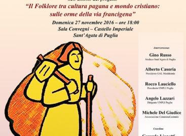 """Sant'Agata di Puglia, """"Il folklore tra cultura pagana e mondo cristiano: sulle orme della via francigena"""" – 27 Novembre"""